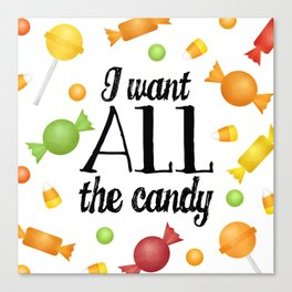 I Want All The Candy Canvas Print
