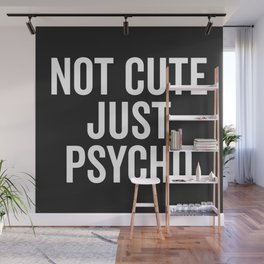 Not Cute Just Psycho Funny Quote Wall Mural