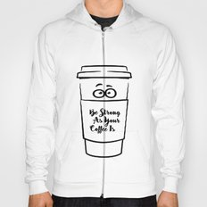Be Strong As Your Coffee Is Hoody