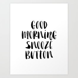 Good Morning Snooze Button black and white modern typography minimalism home room wall decor Art Print