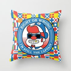 Right or wrong, I'm still the captain Throw Pillow