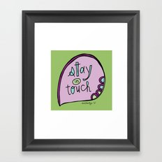 Stay In Touch Framed Art Print