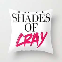 50 Shades of Cray Throw Pillow