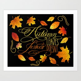Autumn Leaves, Jesus Doesn't Funny Fall Quote Art Print