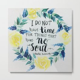 "Charles Bukowski quote ""I do not have time for things that have no soul."" Metal Print"