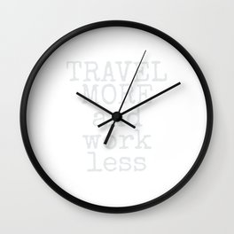 Travel More & Work Less for Travelers Wall Clock