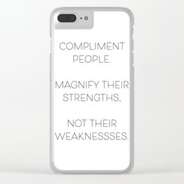 Compliment People. Magnify Their Strengths, Not Their Weaknesses Clear iPhone Case