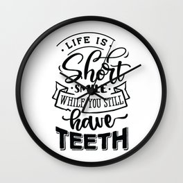 Life is short smile while you still have teeth - Funny hand drawn quotes illustration. Funny humor. Life sayings. Wall Clock