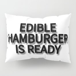 EDIBLE HAMBURGER IS READY Pillow Sham