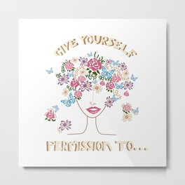 Give Yourself Permission to... 2 Metal Print