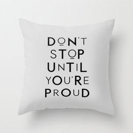 Don't Stop Until You're Proud typography wall art home decor in black and gray Throw Pillow