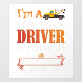 Funny Tow Truck Driver for Wrecker Operator  Graphic Art Print