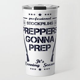 Preppers Gonna Prep Prepping Stockpiling Canning Season USA United States WW3 Travel Mug