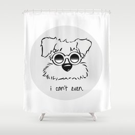 I Can't. I Just Can't. Even. Shower Curtain