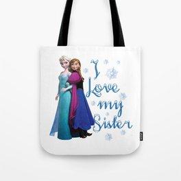 I love my sister ~ Frozen ~ Anna & Elsa Tote Bag