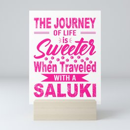 The Journey Of Life Is Sweeter When Traveled With A Saluki mag Mini Art Print