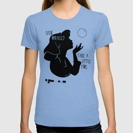 Even Miracles Take a Little Time T-shirt