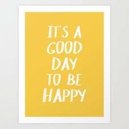 It's a Good Day to Be Happy - Yellow Art Print