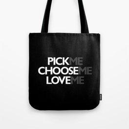 Pick me Choose me Love me Tote Bag