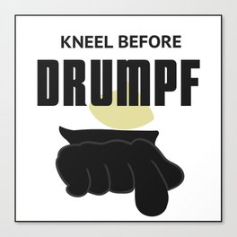 Kneel Before Drumpf Canvas Print