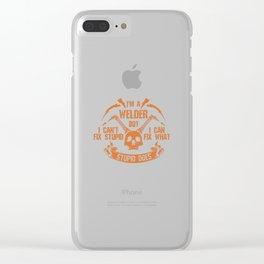 I'm A Welder I Can't Fix Stupid I  Can Fix What Stupid Does Welders Power Loves - Welders School Clear iPhone Case