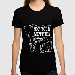 """Not Your Mother Not Your Milk"" tee design dedicated for all the mother milk out there!  T-shirt"