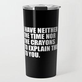 funny sarcastic quote Travel Mug