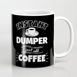 Instant DUMPER - just add coffee Coffee Mug