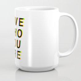 Love Who You Are  Coffee Mug