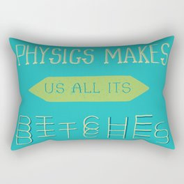 Physics makes us all its bitches Rectangular Pillow