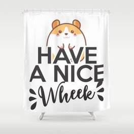 Have a nice wheek hamster guinea pig phrase Shower Curtain