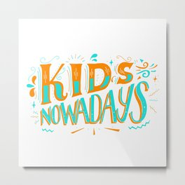 Kids Nowadays Metal Print