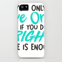 You Only Live Once, Do it Right iPhone Case
