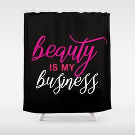 beauty is my business Shower Curtain