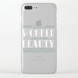 """A simple typograpy saying """"Live in Wonder and Find Beauty in the Everyday. Beautiful Wonderful Clear iPhone Case"""