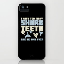 Too Many Shark Teeth - Gift iPhone Case