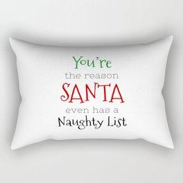 You're the reason Santa even has a Naughty list Rectangular Pillow