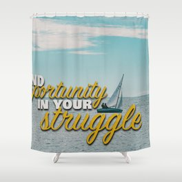 Find Opportunity in your Struggle Shower Curtain