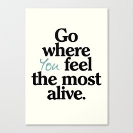 Go where you feel the most alive, motivational quote, be free, wanderlust, leave your comfort zone Canvas Print