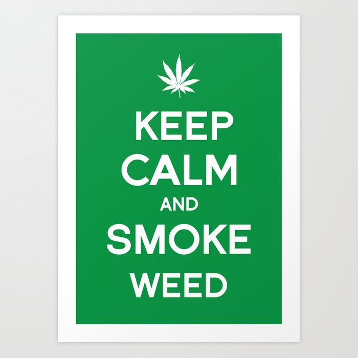 Keep Calm And Smoke Weed Art Print