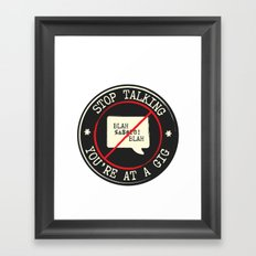 STOP TALKING AT GIGS!! Framed Art Print