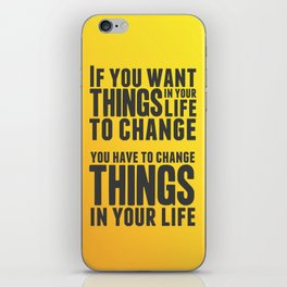 If you want things in your life to change iPhone Skin