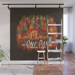One Day, Cabin Life Wall Mural