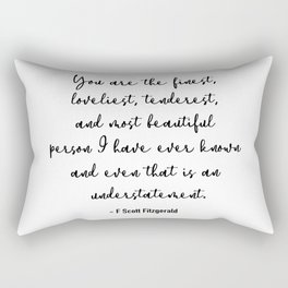 The finest, loveliest, tenderest and most beautiful person. Fitzgerald Rectangular Pillow