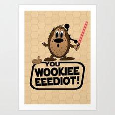 You Wookieeeeediot! Art Print