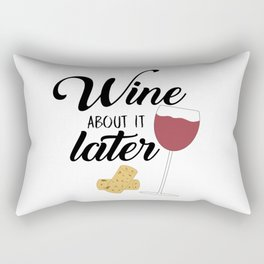 Wine About It Later Rectangular Pillow