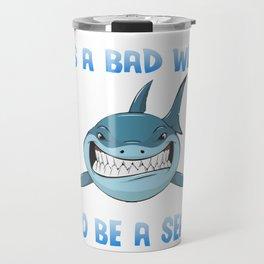 It's a bad week to be a seal Blue Shark Travel Mug