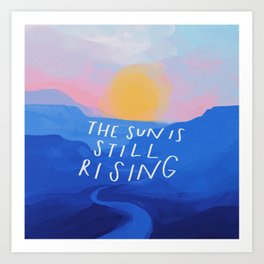The Sun Is Still Rising Art Print