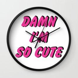Damn I'm So Cute Wall Clock