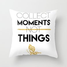 COLLECT MOMENTS NOT THINGS - life quote Throw Pillow